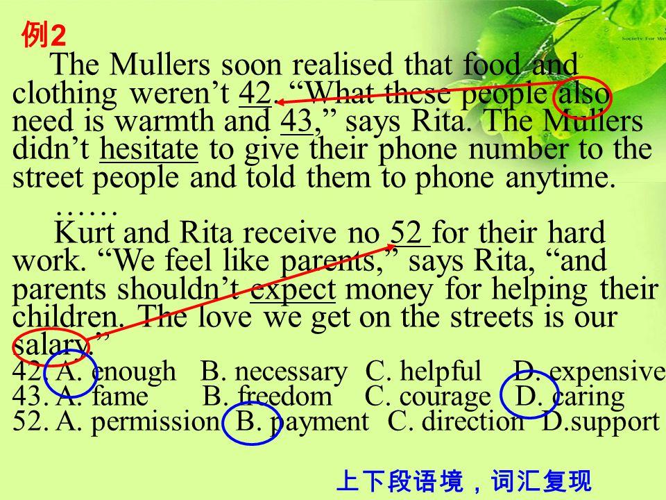"""例2例2 The Mullers soon realised that food and clothing weren't 42. """"What these people also need is warmth and 43,"""" says Rita. The Mullers didn't hesita"""