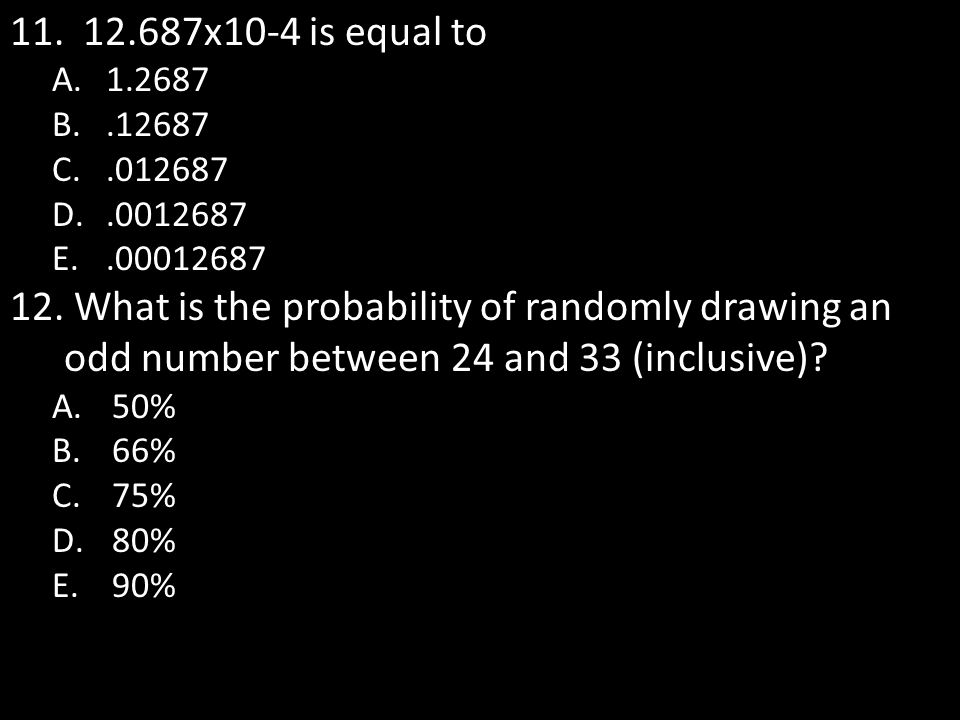 11.12.687x10-4 is equal to A.1.2687 B..12687 C..012687 D..0012687 E..00012687 12.