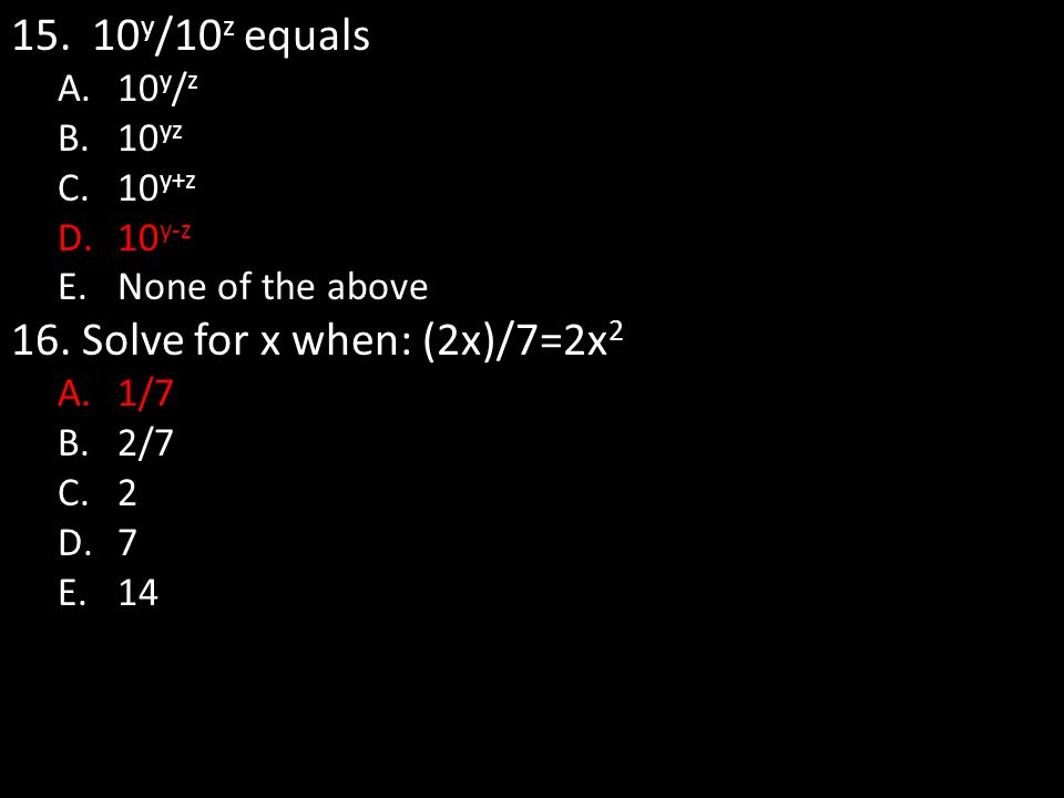 15.10 y /10 z equals A.10 y / z B.10 yz C.10 y+z D.10 y-z E.None of the above 16.
