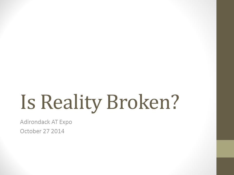 Is Reality Broken? Adirondack AT Expo October 27 2014