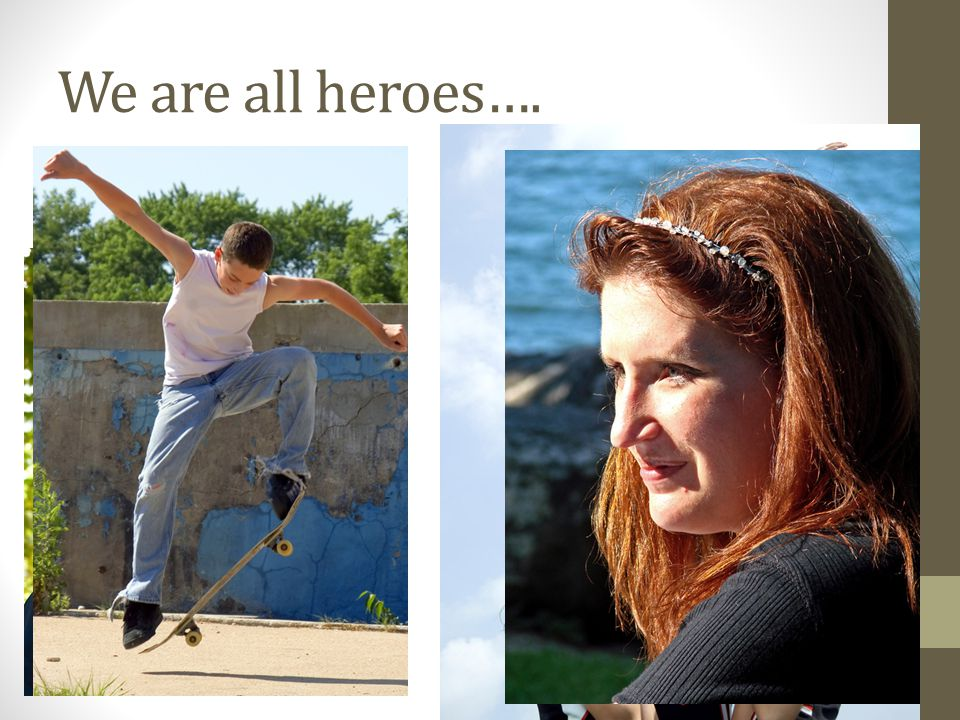 We are all heroes…. How cool are you?