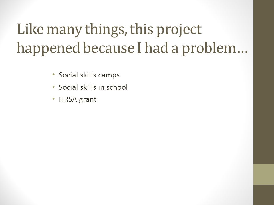 Like many things, this project happened because I had a problem… Social skills camps Social skills in school HRSA grant