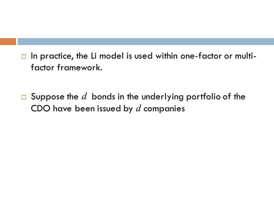 In practice, the Li model is used within one-factor or multi- factor framework.