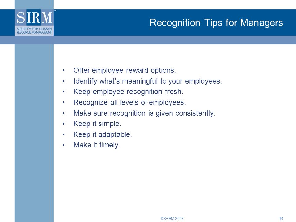 ©SHRM 2008 Recognition Tips for Managers Offer employee reward options.