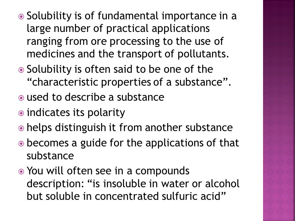  Solubility is of fundamental importance in a large number of practical applications ranging from ore processing to the use of medicines and the tran
