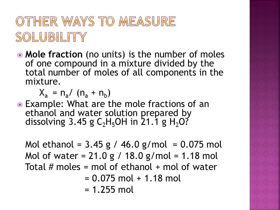  Mole fraction (no units) is the number of moles of one compound in a mixture divided by the total number of moles of all components in the mixture.