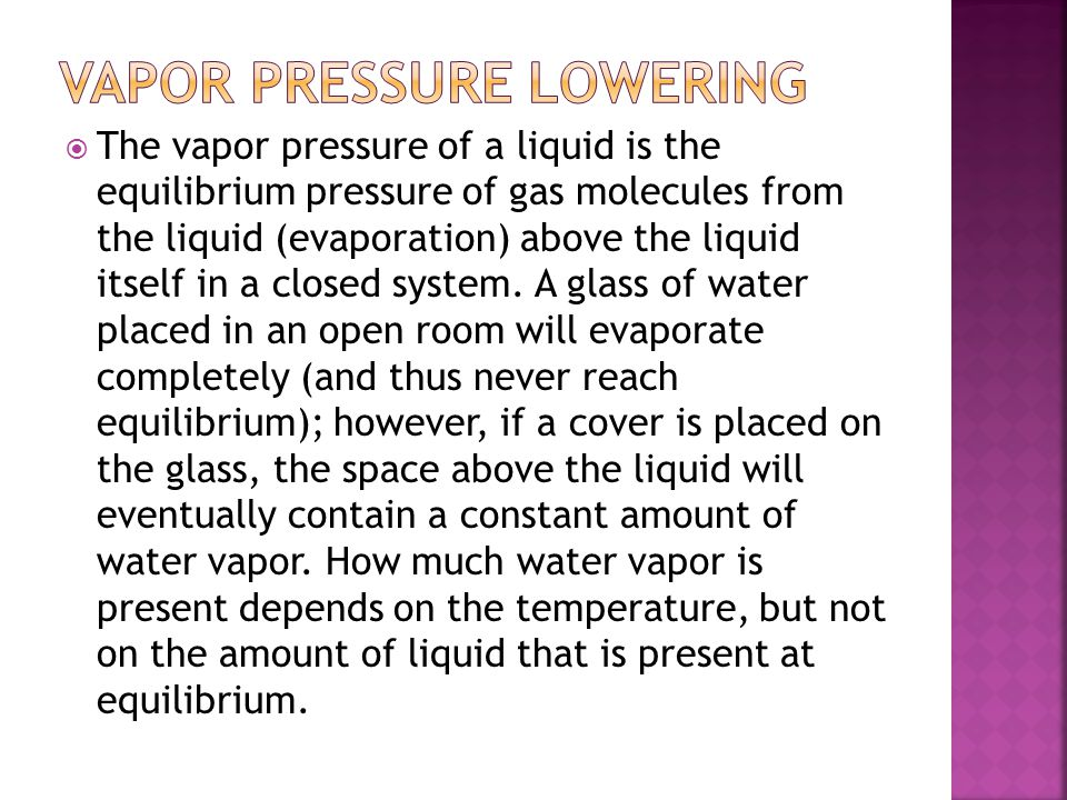  The vapor pressure of a liquid is the equilibrium pressure of gas molecules from the liquid (evaporation) above the liquid itself in a closed system