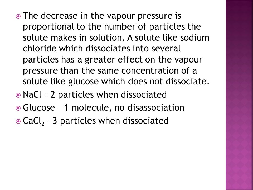  The decrease in the vapour pressure is proportional to the number of particles the solute makes in solution. A solute like sodium chloride which dis