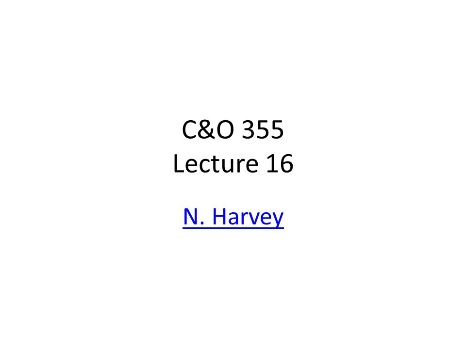 C&O 355 Lecture 16 N. Harvey TexPoint fonts used in EMF.
