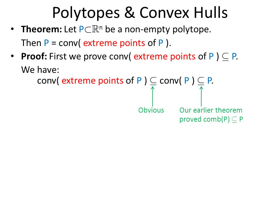 Polytopes & Convex Hulls Theorem: Let P ½ R n be a non-empty polytope.