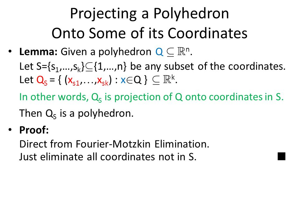 Projecting a Polyhedron Onto Some of its Coordinates Lemma: Given a polyhedron Q µ R n.