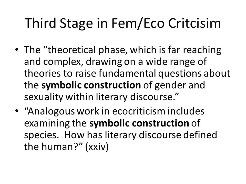 """Third Stage in Fem/Eco Critcisim The """"theoretical phase, which is far reaching and complex, drawing on a wide range of theories to raise fundamental q"""
