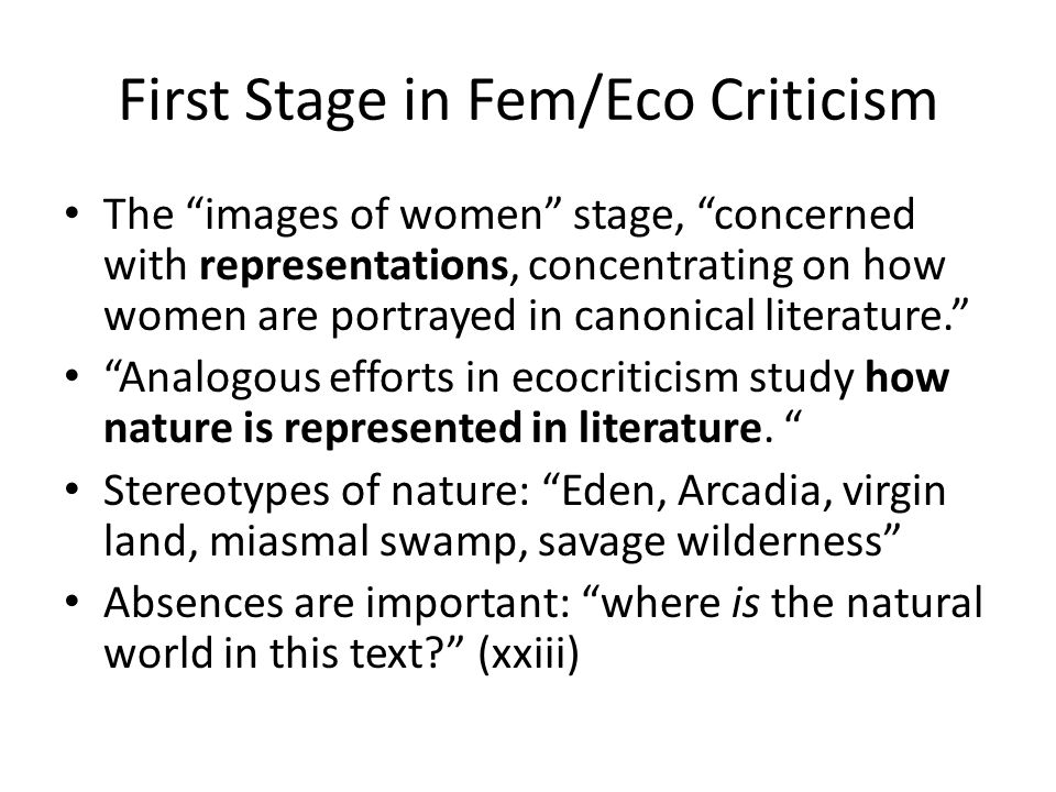 """First Stage in Fem/Eco Criticism The """"images of women"""" stage, """"concerned with representations, concentrating on how women are portrayed in canonical l"""