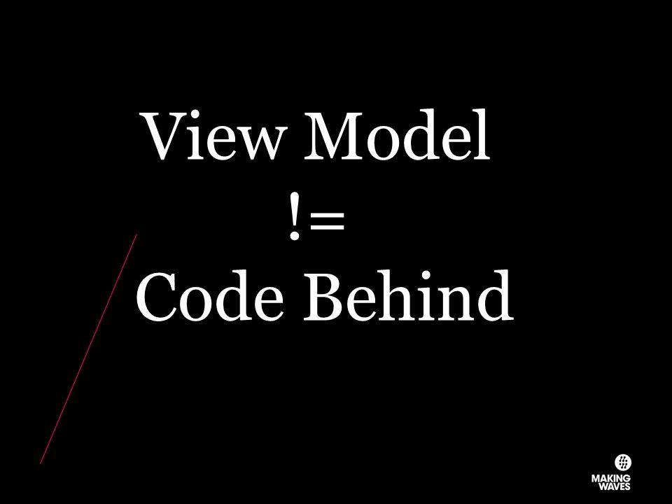 View Model != Code Behind