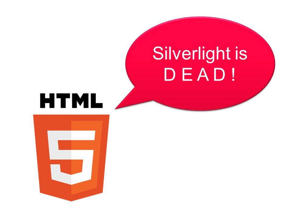 Silverlight is D E A D !