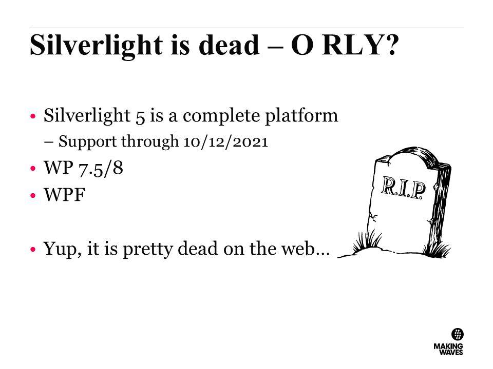 Silverlight is dead – O RLY.