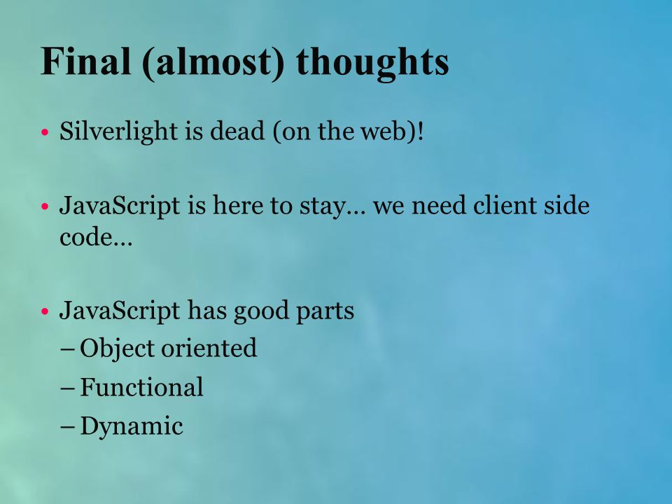 Final (almost) thoughts Silverlight is dead (on the web).