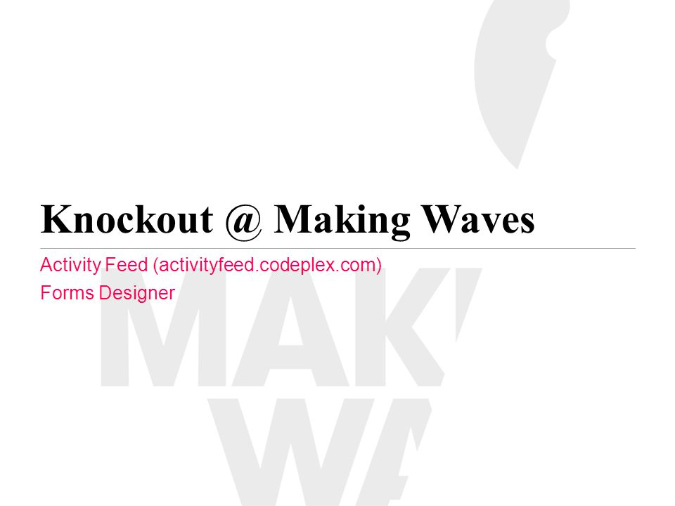 Knockout @ Making Waves Activity Feed (activityfeed.codeplex.com) Forms Designer