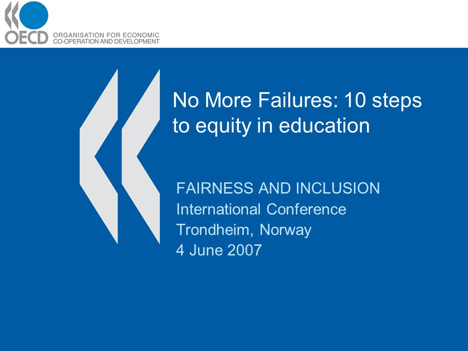 No More Failures: 10 steps to equity in education FAIRNESS AND INCLUSION International Conference Trondheim, Norway 4 June 2007