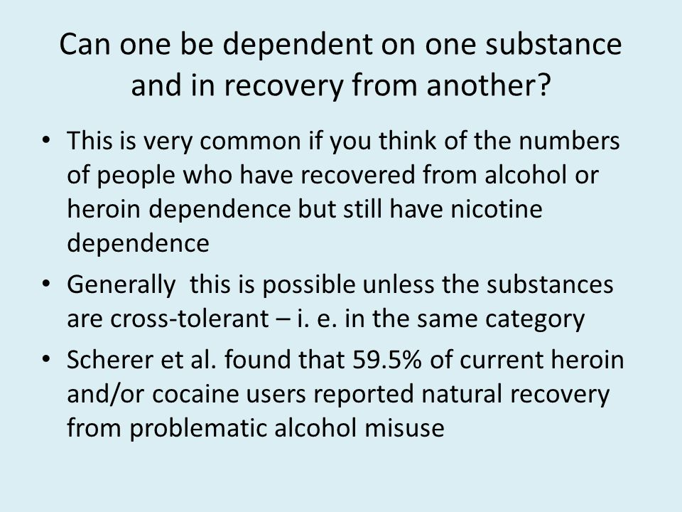 Can one be dependent on one substance and in recovery from another.