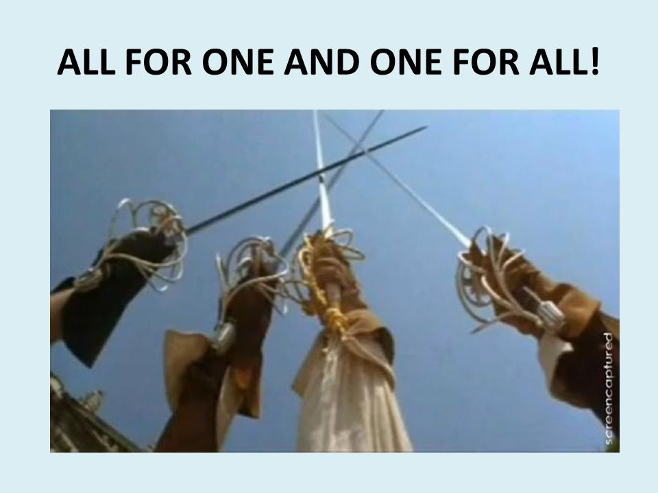 ALL FOR ONE AND ONE FOR ALL!