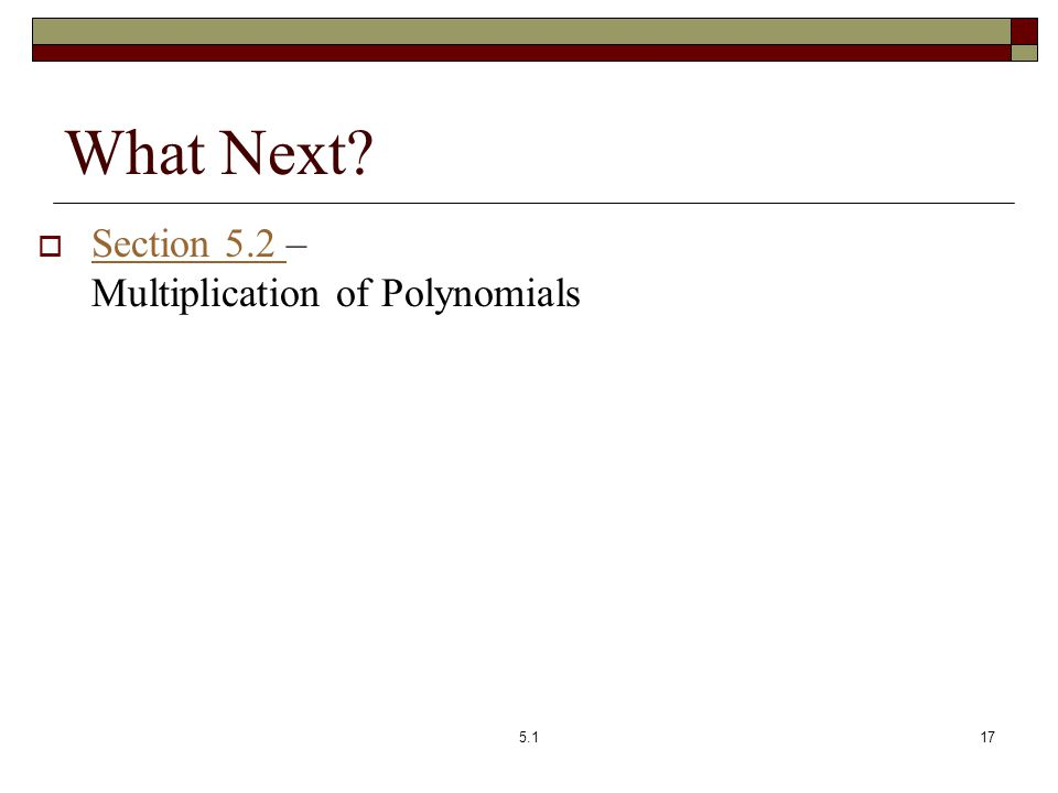 What Next?  Section 5.2 – Multiplication of Polynomials Section 5.2 5.117