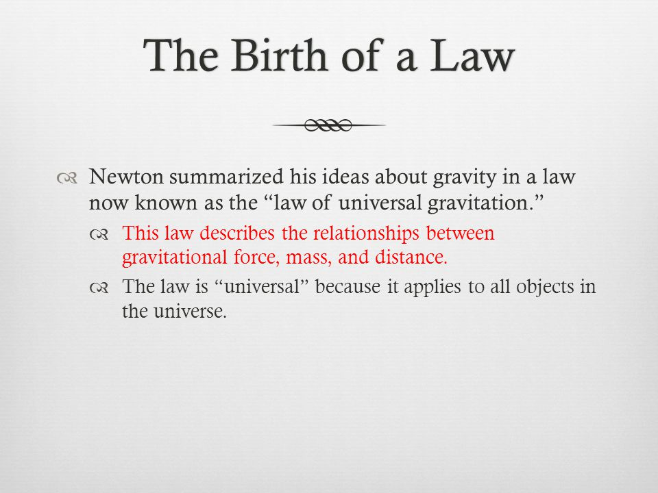 """The Birth of a LawThe Birth of a Law  Newton summarized his ideas about gravity in a law now known as the """"law of universal gravitation.""""  This law"""