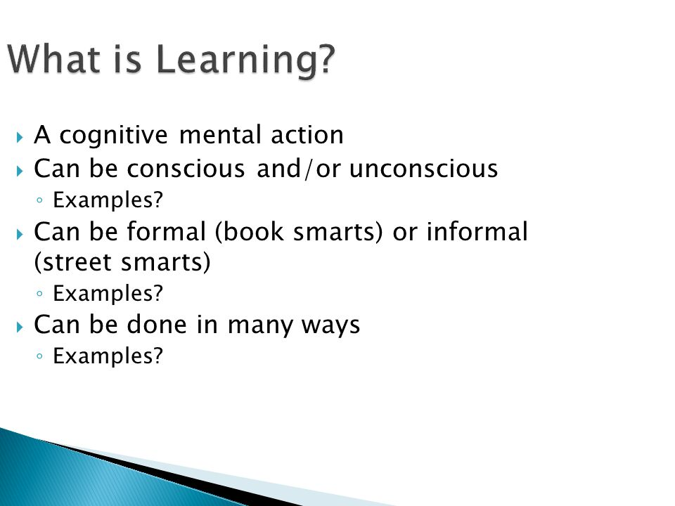 Historical Learning Theories  Case study (Confucius – 5 th Centry BC): ◦ Storytelling and discussion  Active learning (Lao-Tse – 4 th Century BC): ◦ Experience-based learning  Socratic method (Socrates – 300 BC): ◦ Learning by asking questions to stimulate critical thinking  Dialectic method (Plato): ◦ Learning by dialog – The Searcher and The Expert  Sensory learning (John Locke - 1690): ◦ Born a blank slate – we learn what our senses bring us