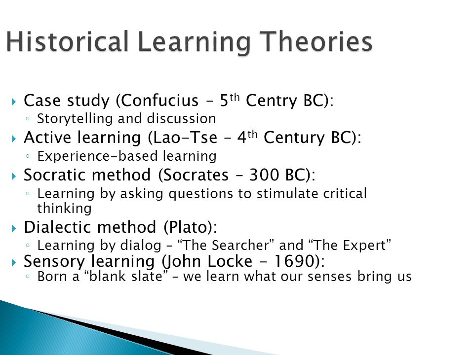 Historical Learning Theories  Learning styles (Rousseau - 1760): ◦ People learn best by experiencing rather than being told how to do things.