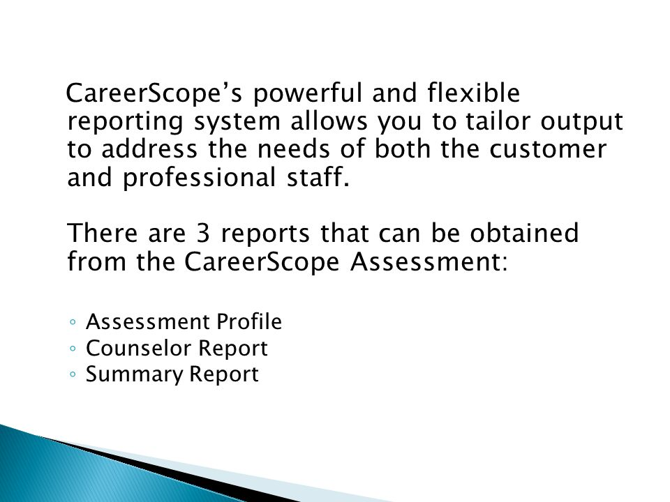 CareerScope's powerful and flexible reporting system allows you to tailor output to address the needs of both the customer and professional staff.