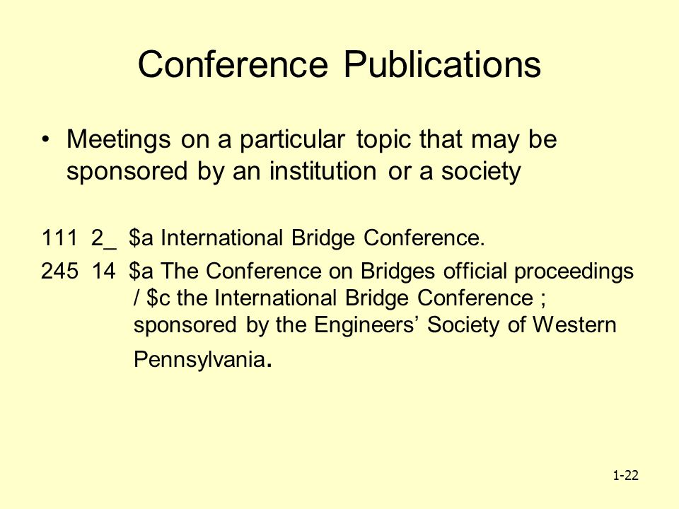 1-22 Conference Publications Meetings on a particular topic that may be sponsored by an institution or a society 111 2_ $a International Bridge Conference.