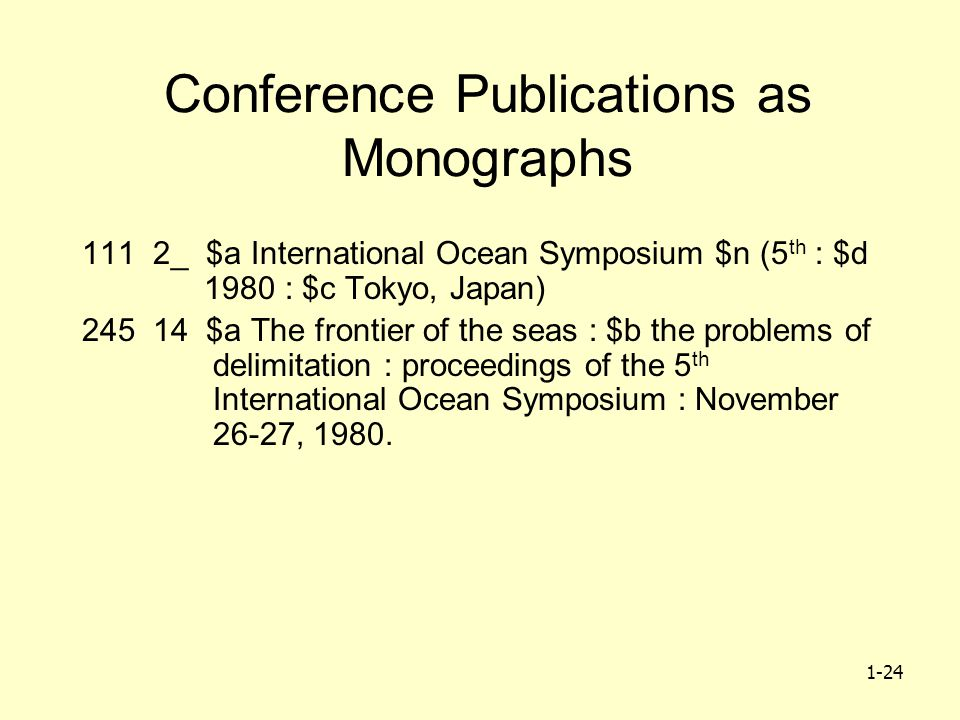 1-24 Conference Publications as Monographs 111 2_ $a International Ocean Symposium $n (5 th : $d 1980 : $c Tokyo, Japan) 245 14 $a The frontier of the seas : $b the problems of delimitation : proceedings of the 5 th International Ocean Symposium : November 26-27, 1980.
