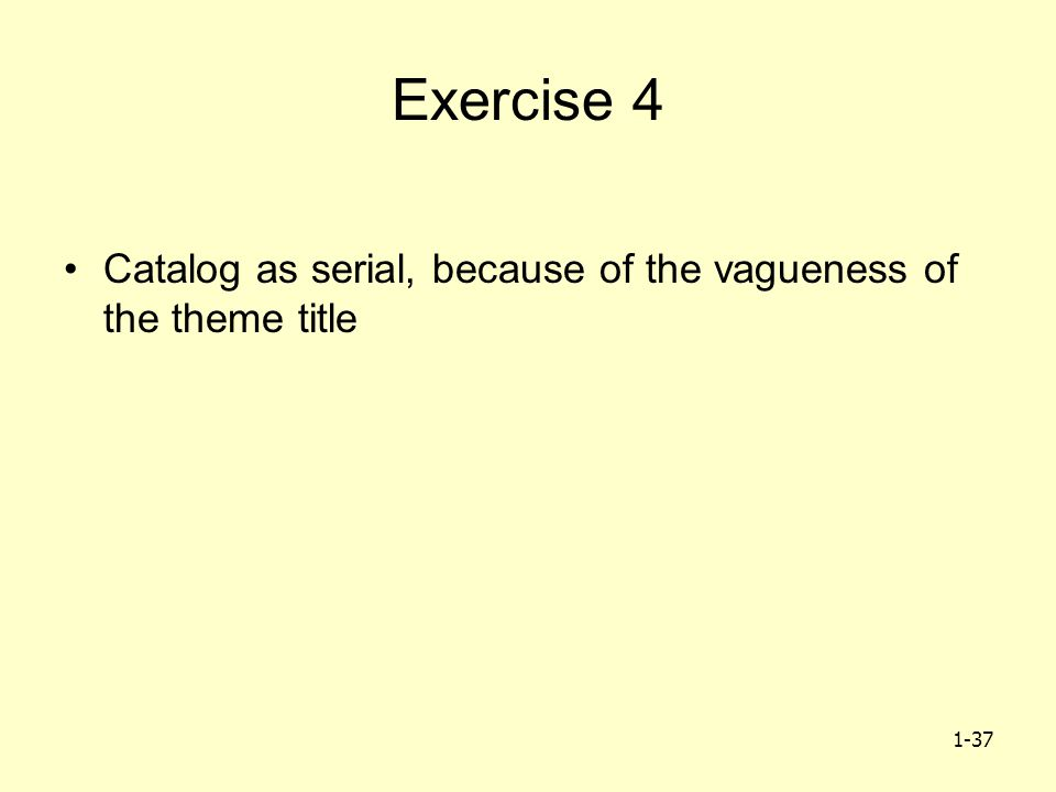 1-37 Exercise 4 Catalog as serial, because of the vagueness of the theme title