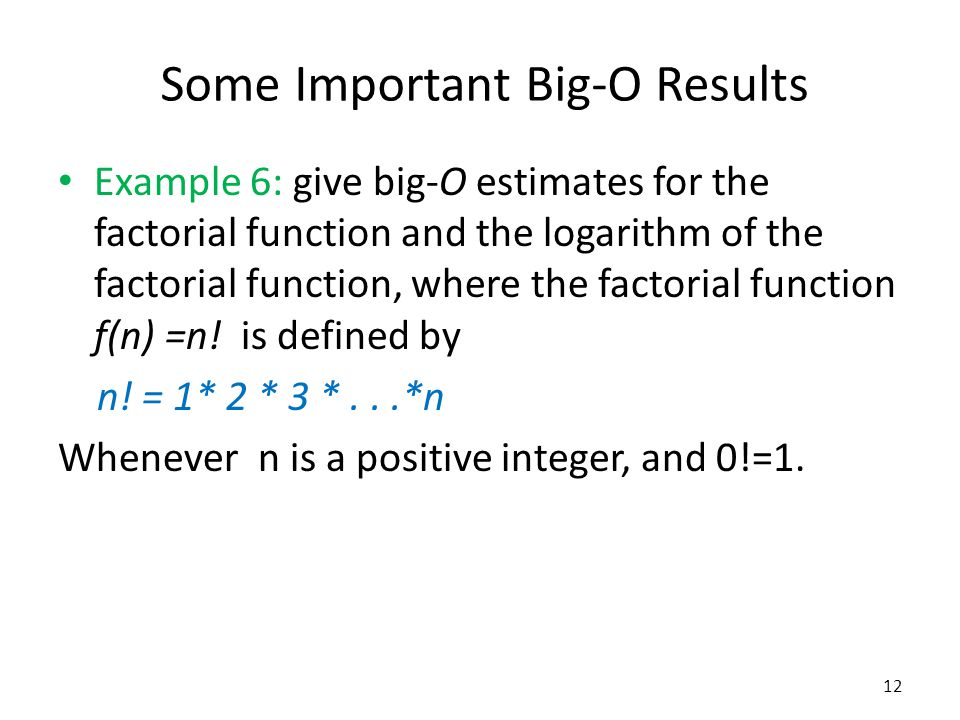 Example 6: give big-O estimates for the factorial function and the logarithm of the factorial function, where the factorial function f(n) =n! is defin