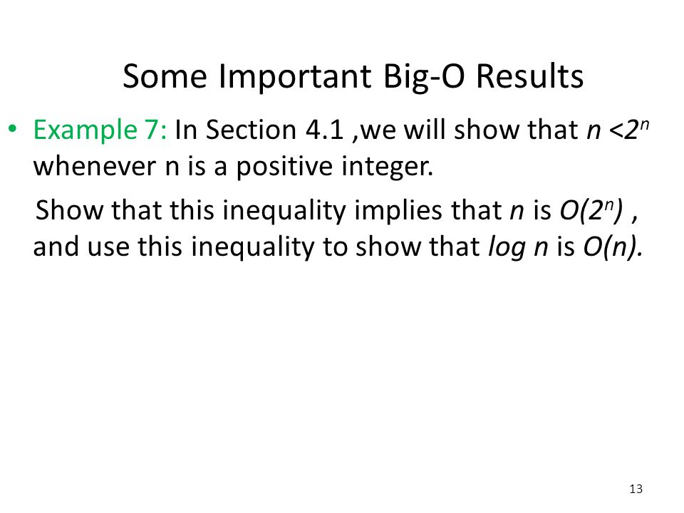 Example 7: In Section 4.1,we will show that n <2 n whenever n is a positive integer. Show that this inequality implies that n is O(2 n ), and use this