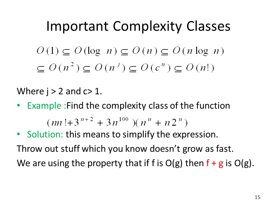 Important Complexity Classes Where j > 2 and c> 1. Example :Find the complexity class of the function Solution: this means to simplify the expression.