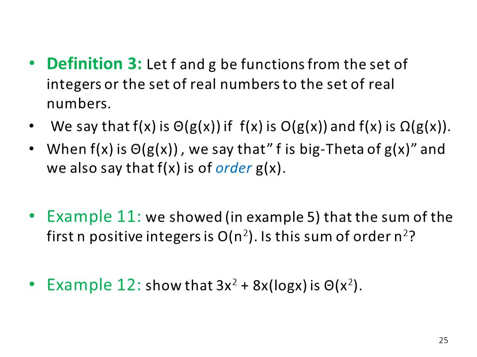 Definition 3: Let f and g be functions from the set of integers or the set of real numbers to the set of real numbers. We say that f(x) is Θ(g(x)) if