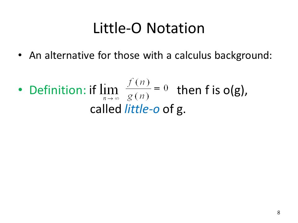 Little-O Notation An alternative for those with a calculus background: Definition: if then f is o(g), called little-o of g. 8