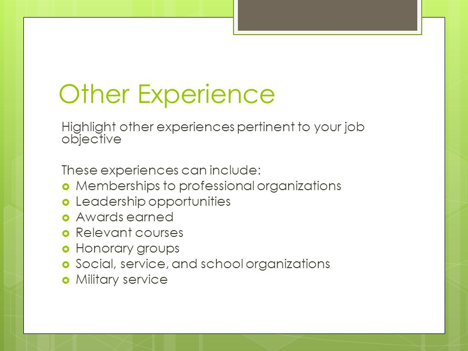 Other Experience Highlight other experiences pertinent to your job objective These experiences can include:  Memberships to professional organization