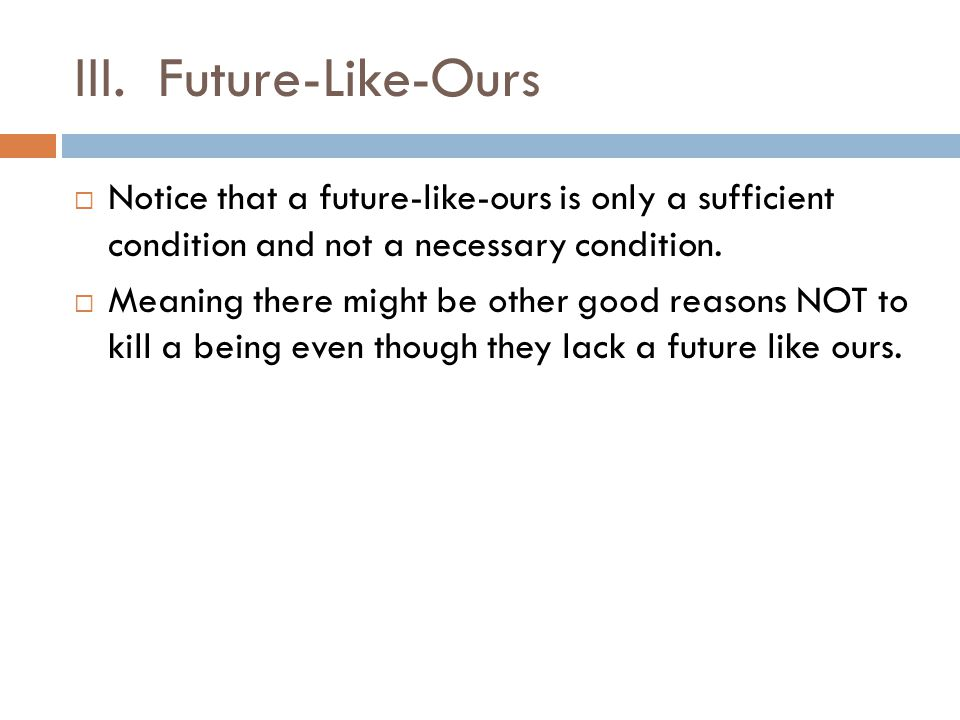 III. Future-Like-Ours  Notice that a future-like-ours is only a sufficient condition and not a necessary condition.  Meaning there might be other go