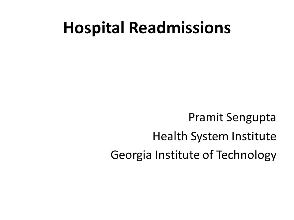 Hospital Readmissions Pramit Sengupta Health System Institute Georgia Institute of Technology