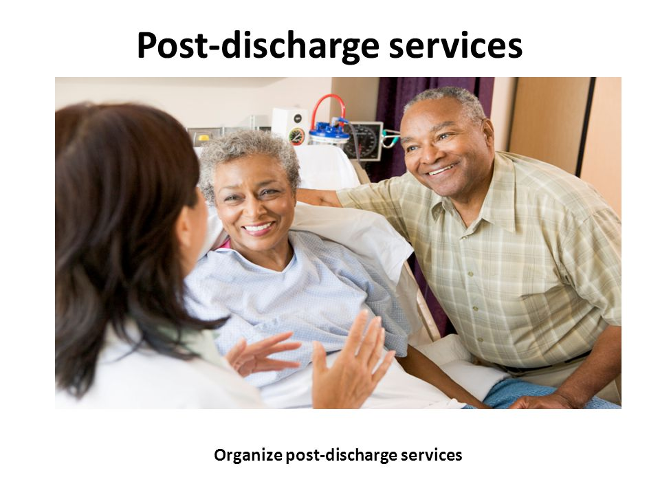 Post-discharge services Organize post-discharge services