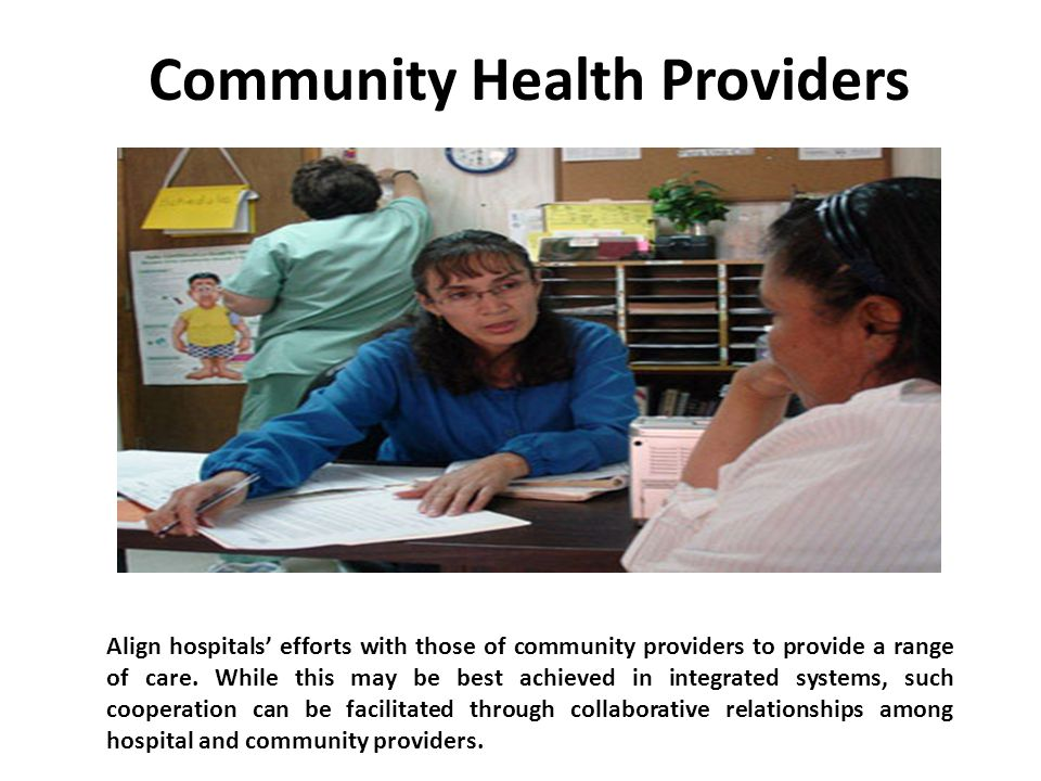 Community Health Providers Align hospitals' efforts with those of community providers to provide a range of care.