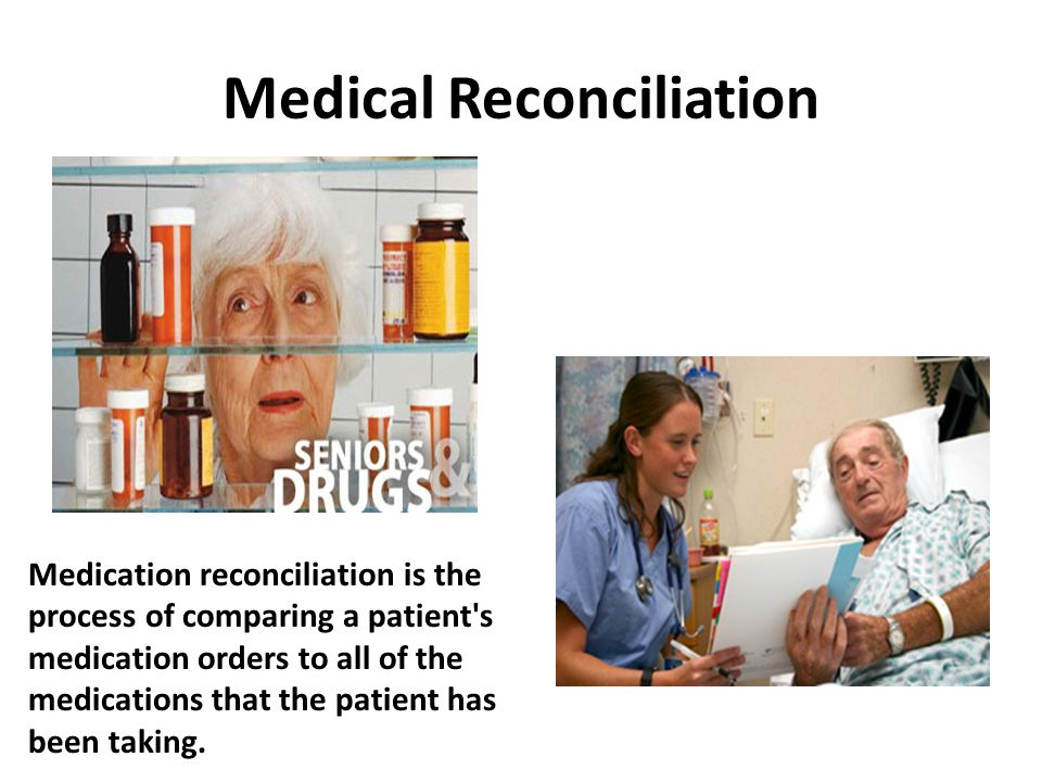 Medical Reconciliation Medication reconciliation is the process of comparing a patient s medication orders to all of the medications that the patient has been taking.