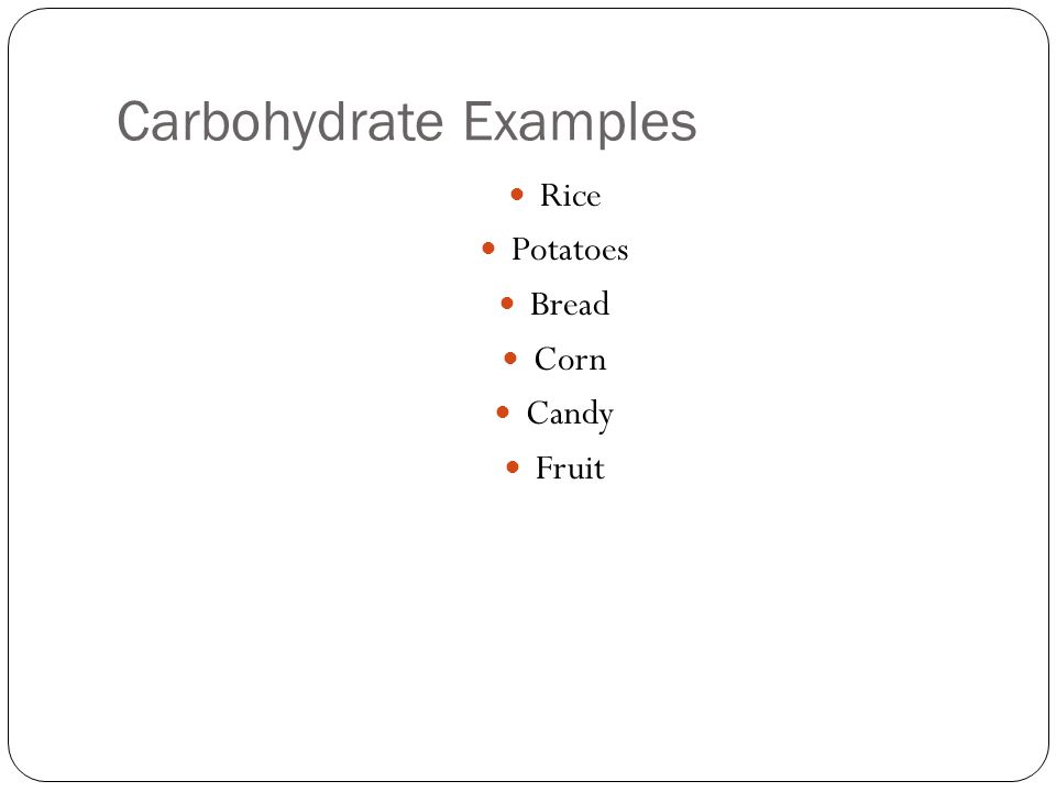 Carbohydrate Examples Rice Potatoes Bread Corn Candy Fruit