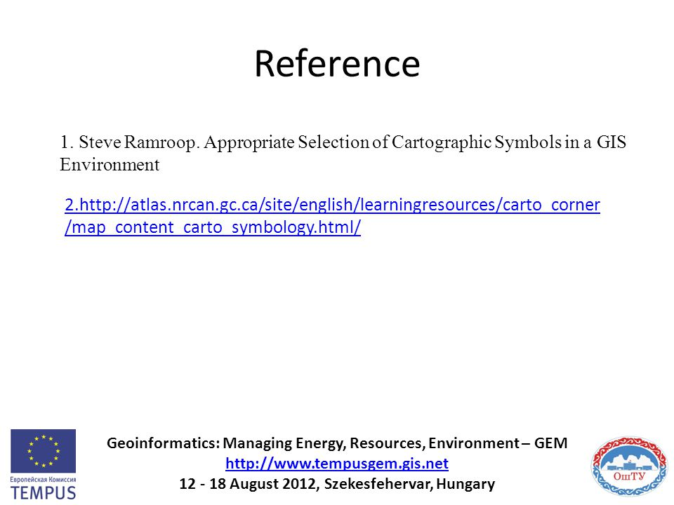 Reference Geoinformatics: Managing Energy, Resources, Environment – GEM http://www.tempusgem.gis.net 12 - 18 August 2012, Szekesfehervar, Hungary http