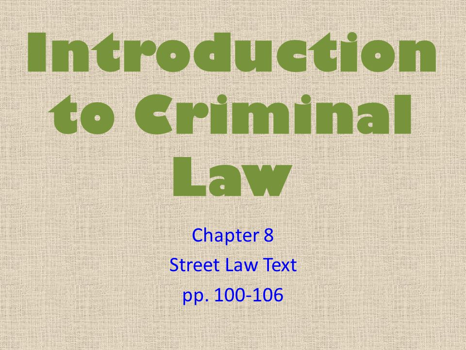 Introduction to Criminal Law Chapter 8 Street Law Text pp. 100-106