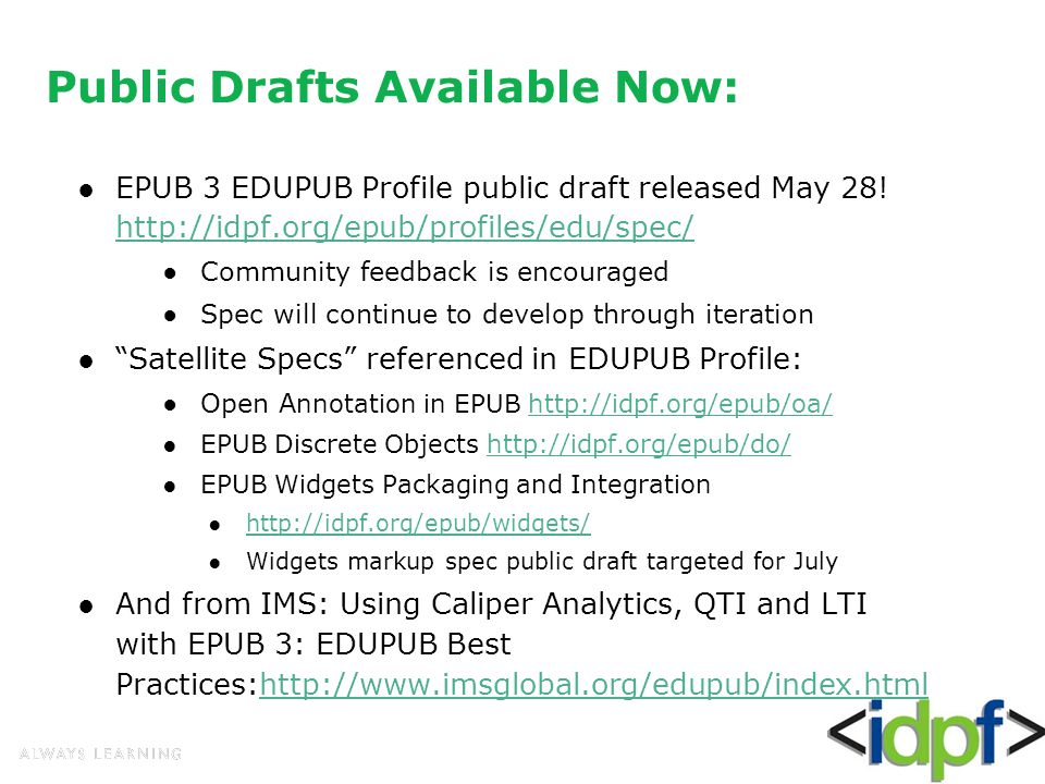 Public Drafts Available Now: ●EPUB 3 EDUPUB Profile public draft released May 28.