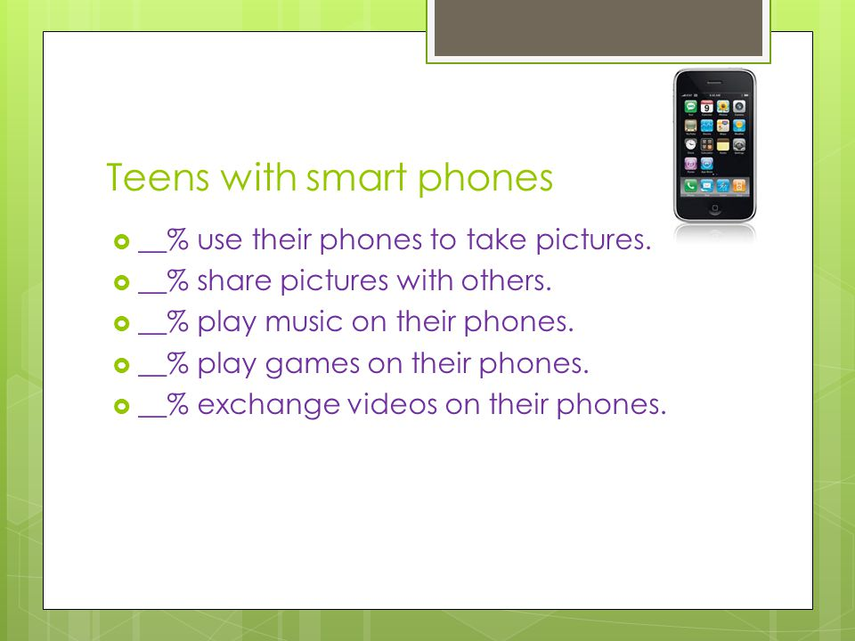 Teens with smart phones  __% use their phones to take pictures.