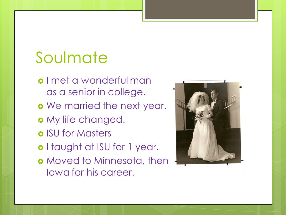 Soulmate  I met a wonderful man as a senior in college.